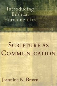 Scripture as Communication: Introducing Biblical Hermeneutics