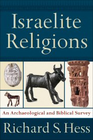 Israelite Religions: An Archaeological and Biblical Survey