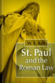 St. Paul and the Roman Law, and Other Studies on the Origin of the Form of Doctrine