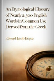 An Etymological Glossary of Nearly 2,500 English Words in Common Use Derived from the Greek