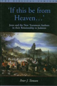 If this be from Heaven: Jesus and the New Testament Authors in their Relationship to Judaism