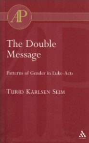 The Double Message: Patterns of Gender in Luke-Acts