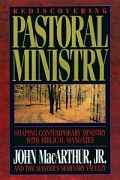 Rediscovering Pastoral Ministry: Shaping Contemporary Ministry with Biblical Mandates