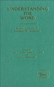 Understanding the Word: Essays in Honor of Bernhard W. Anderson