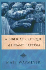 A Biblical Critique of Infant Baptism