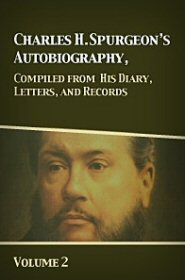 Charles H. Spurgeon's Autobiography, Compiled from His Diary, Letters, and Records, Vol. 2