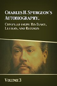 Charles H. Spurgeon's Autobiography, Compiled from His Diary, Letters, and Records, Vol. 3