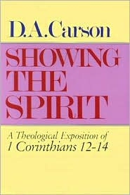 Showing the Spirit: A Theological Exposition of 1 Corinthians 12–14