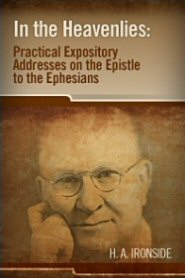 In the Heavenlies: Practical Expository Addresses on the Epistle to the Ephesians