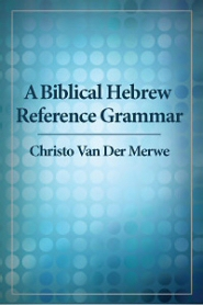 A Biblical Hebrew Reference Grammar