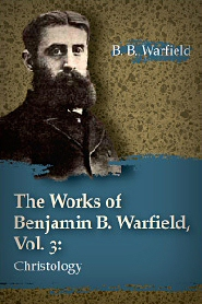 The Works of Benjamin B. Warfield, Vol. 3: Christology and Criticism