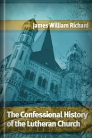 The Confessional History of the Lutheran Church