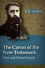 The Canon of the New Testament: How and When Formed
