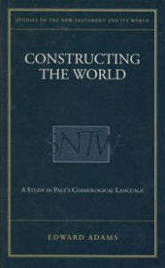 Constructing the World: A Study in Paul's Cosmological Language (SNTW)