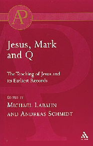 Jesus, Mark and Q: The Teaching of Jesus and Its Earliest Records