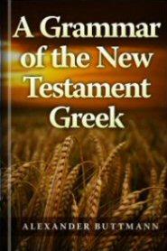 A Grammar of the New Testament Greek