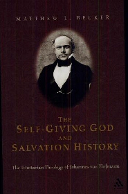 The Self-Giving God and Salvation History: The Trinitarian Theology of Johannes von Hofmann