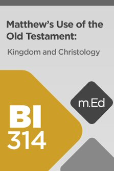 Mobile Ed: BI314 Matthew's Use of the Old Testament: Kingdom and Christology