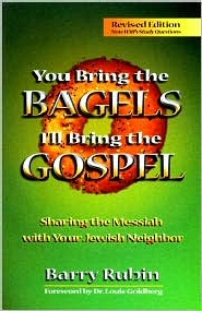 You Bring the Bagels, I'll Bring the Gospel: Sharing the Messiah with Your Jewish Neighbor, rev. ed.