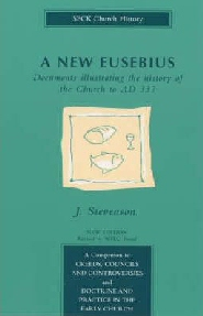 A New Eusebius: Documents Illustrating the History of the Church to AD 337, 2nd ed.