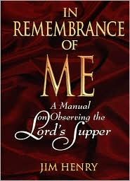 In Remembrance of Me: A Manual on Observing the Lord's Supper