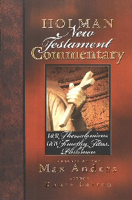 Holman New Testament Commentary: 1 & 2 Thessalonians, 1 & 2 Timothy, Titus, Philemon