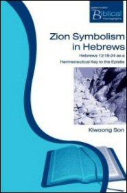 Zion Symbolism in Hebrews: Hebrews 12:18–24 as a Hermeneutical Key to the Epistle