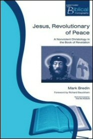 Jesus, Revolutionary of Peace: A Nonviolent Christology in the Book of Revelation