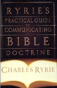Ryrie's Practical Guide to Communicating Bible Doctrine