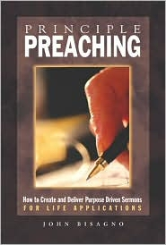 Principle Preaching: How to Create and Deliver Sermons for Life Applications