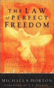 The Law of Perfect Freedom: Relating to God and Others through the Ten Commandments