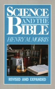 Science and the Bible, Revised and Expanded