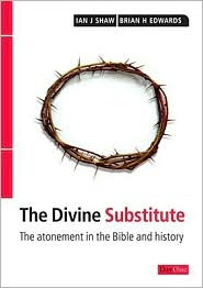 The Divine Substitute: The Atonement in the Bible and History