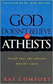 God Doesn't Believe in Atheists: Proof That the Atheist Doesn't Exist