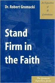 Stand Firm in the Faith: An Exposition of II Corinthians