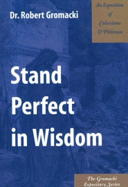 Stand Perfect in Wisdom: An Exposition of Colossians and Philemon