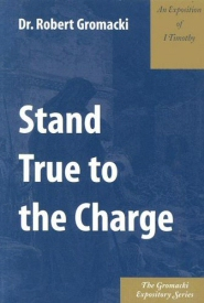 Stand True to the Charge: An Exposition of I Timothy