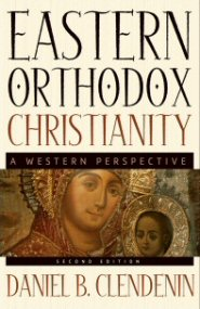 Eastern Orthodox Christianity, 2nd ed.: A Western Perspective