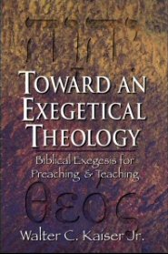 Toward an Exegetical Theology: Biblical Exegesis for Preaching and Teaching