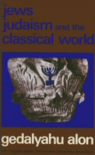 Jews, Judaism and the Classical World: Studies in Jewish History in the Times of the Second Temple and Talmud