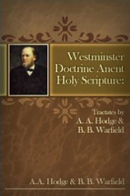 Westminster Doctrine anent Holy Scripture: Tractates by A. A. Hodge and B. B. Warfield
