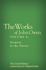 The Works of John Owen, Vol. 8: Sermons to the Nation