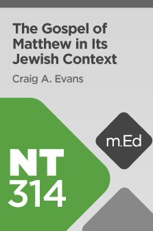 Mobile Ed: NT314 Book Study: The Gospel of Matthew in Its Jewish Context