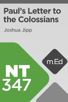 Mobile Ed: NT347 Book Study: Paul's Letter to the Colossians