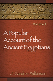 A Popular Account of the Ancient Egyptians, Vol. 1