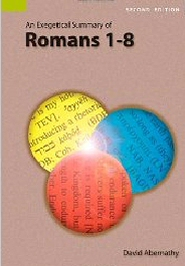 An Exegetical Summary of Romans 1–8, 2nd ed.