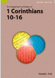 An Exegetical Summary of 1 Corinthians 10–16, 2nd ed.