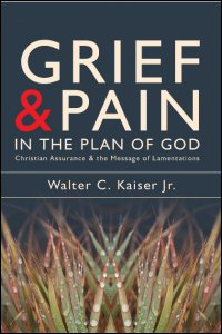 Grief and Pain in the Plan of God: Christian Assurance and the Message of Lamentations