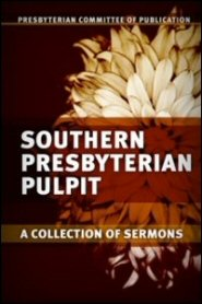Southern Presbyterian Pulpit: A Collection of Sermons