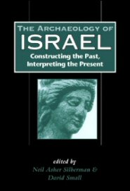 Archaeology of Israel: Constructing the Past, Interpreting the Present